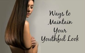 Ways to Maintain Your Youthful Look