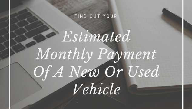 Find Out Your Estimated Monthly Payment Of A New Or Used Vehicle