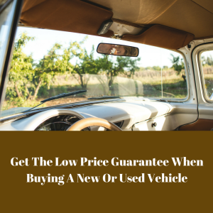 Get The Low Price Guarantee When Buying A New Or Used Vehicle