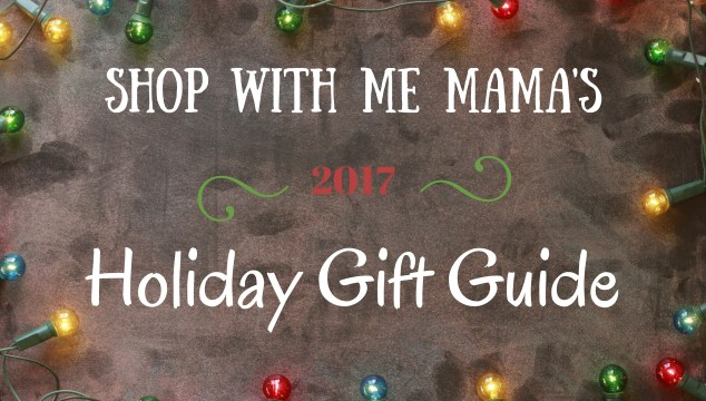 Shop with Me Mama's 2017 Holiday Gift Guide