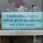 Unattended children will be given an espress and a free puppy (Houston, we believe we have a problem!)