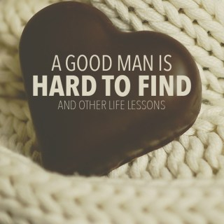 A Good Man Is Hard to Find and Other Life Lessons