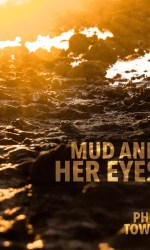 Mud and Her Eyes