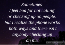 Sometimes I feel bad for not calling or checking up on people