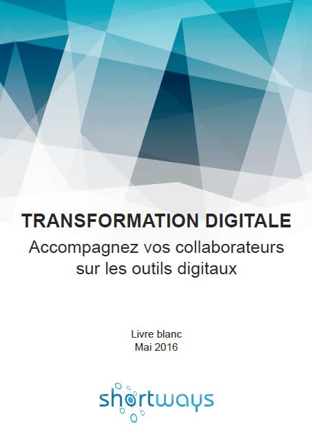 Livre blanc transformation digitale : accompagnez vos collaborateurs sur les nouveaux outils digitaux