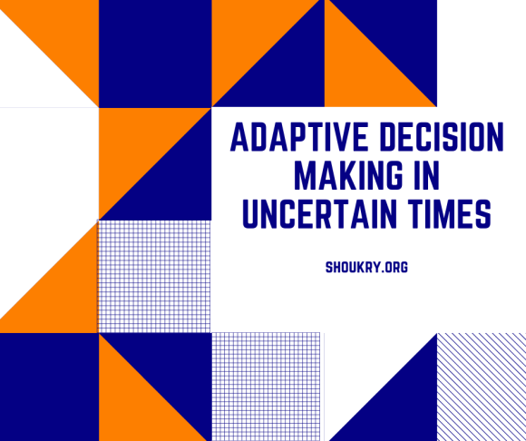 Adaptive decision making in uncertain times