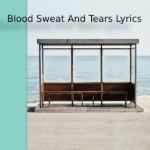 Blood Sweat And Tears Lyrics
