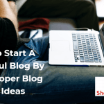 How To Start A Successful Blog Using Proper Blog Post Ideas