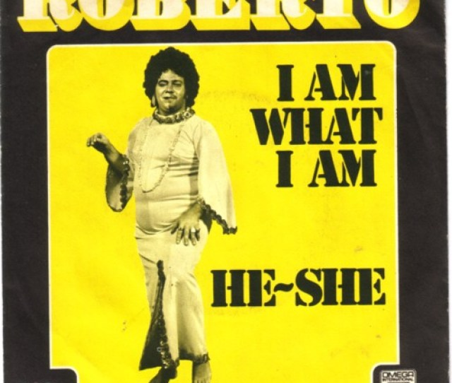 On The B Side Is A Song Called He She And On The A Side He Sings I Am What I Am It Is Clearly A Dutch Woman This Roberto
