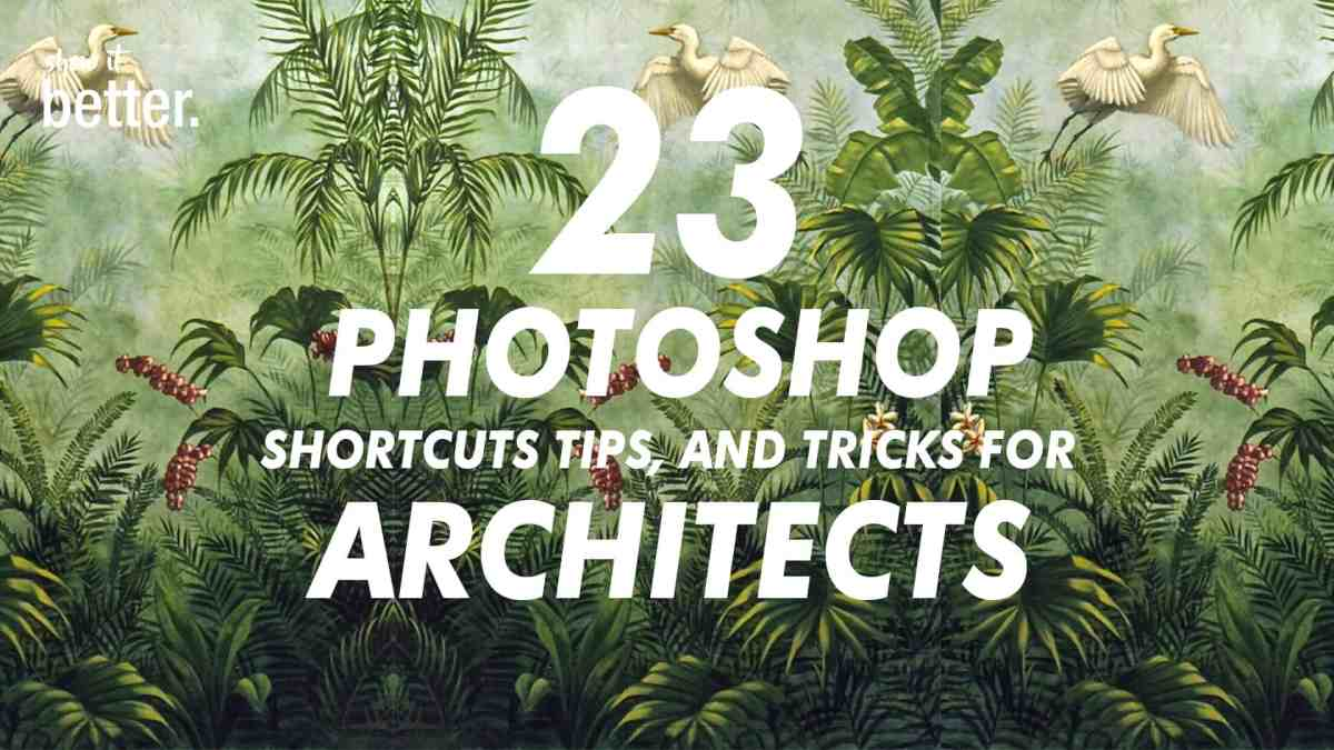 23 Photoshop Shortcuts Tips and Tricks for Architects
