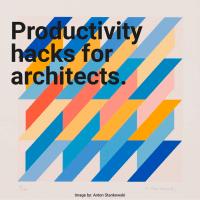 Productivity hacks for architects.