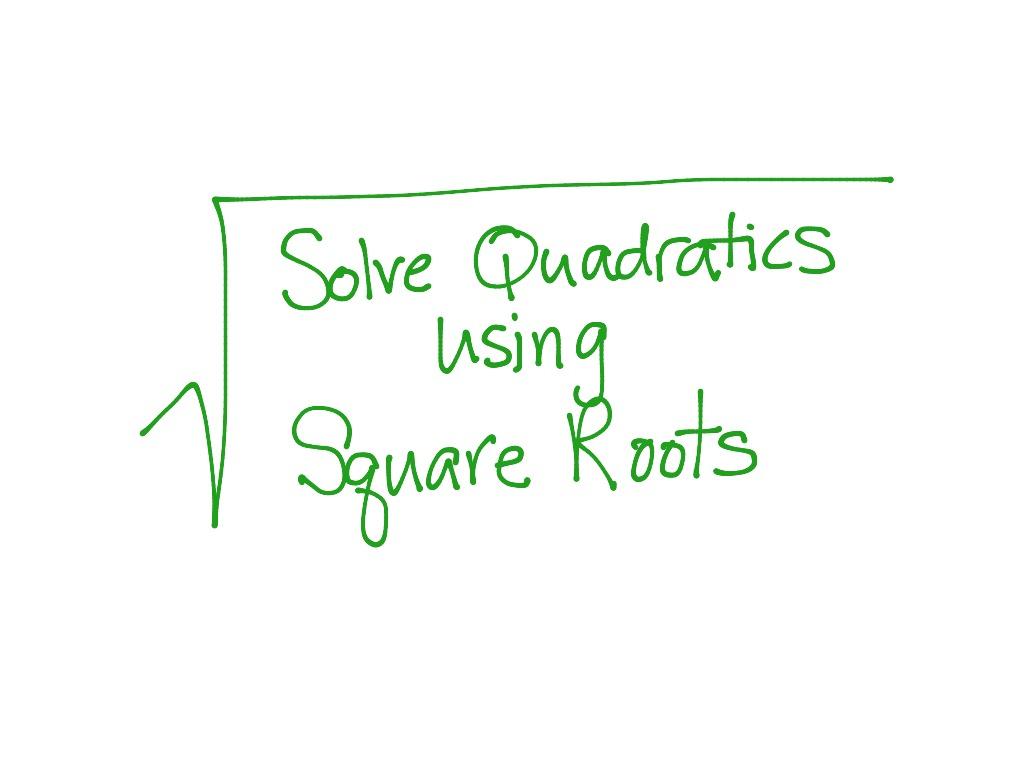 Solve Quadratics Using Square Roots