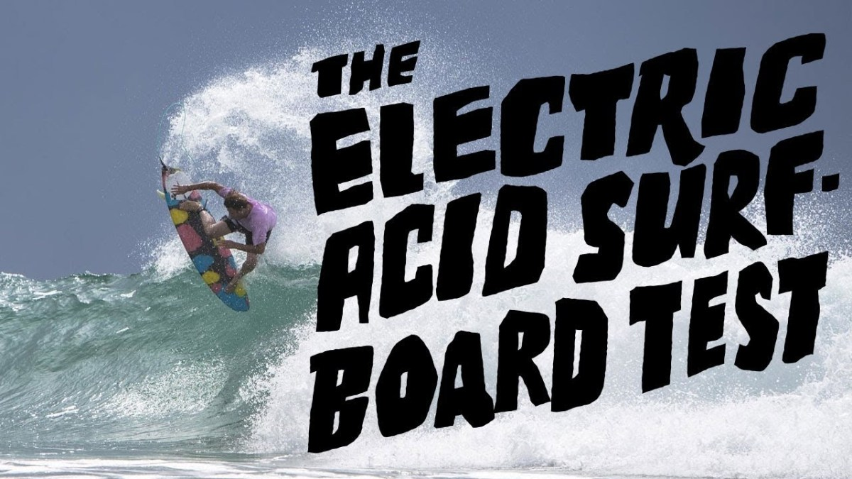 The Electric Acid Surfboard Test by Stab Magazine