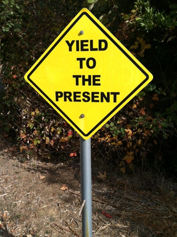 """""""Yield to the Present"""" road sign at Spirit Rock Meditation Center"""