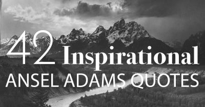 42 Inspirational Quotes by Legendary Photographer Ansel Adams