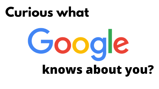 Curious What Google Knows About You?