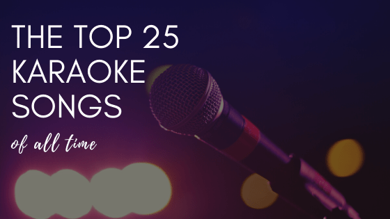 The Top 25 Karaoke Songs Of All Time