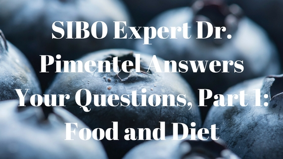 SIBO Expert Dr. Pimentel Answers Your Questions, Part 1: Food and Diet