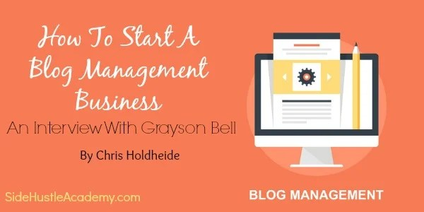 How To Start A Blog Management Business – An Interview With Grayson Bell