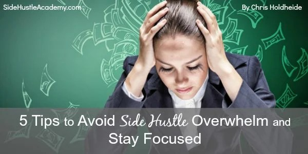 5 Tips to Avoid Side Hustle Overwhelm and Stay Focused