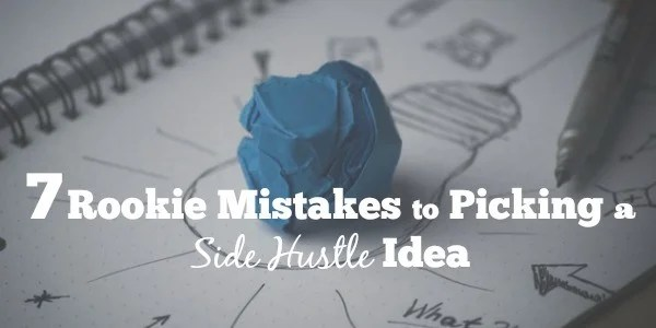 7 Rookie Mistakes to Picking a Side Hustle Idea