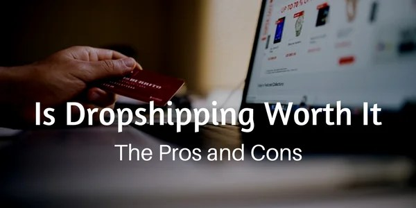 Is Dropshipping Worth It - 9 Pros and Cons to Consider Before You