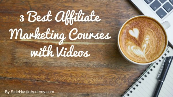 3 Best Affiliate Marketing Courses with Videos [2018]