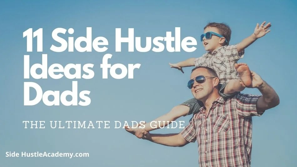 11 Side Hustle Ideas for Dads- The Ultimate Dads Guide