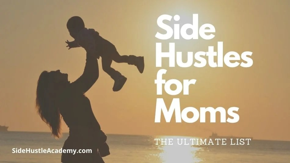 11 Side Hustle Ideas For Moms – The Ultimate List
