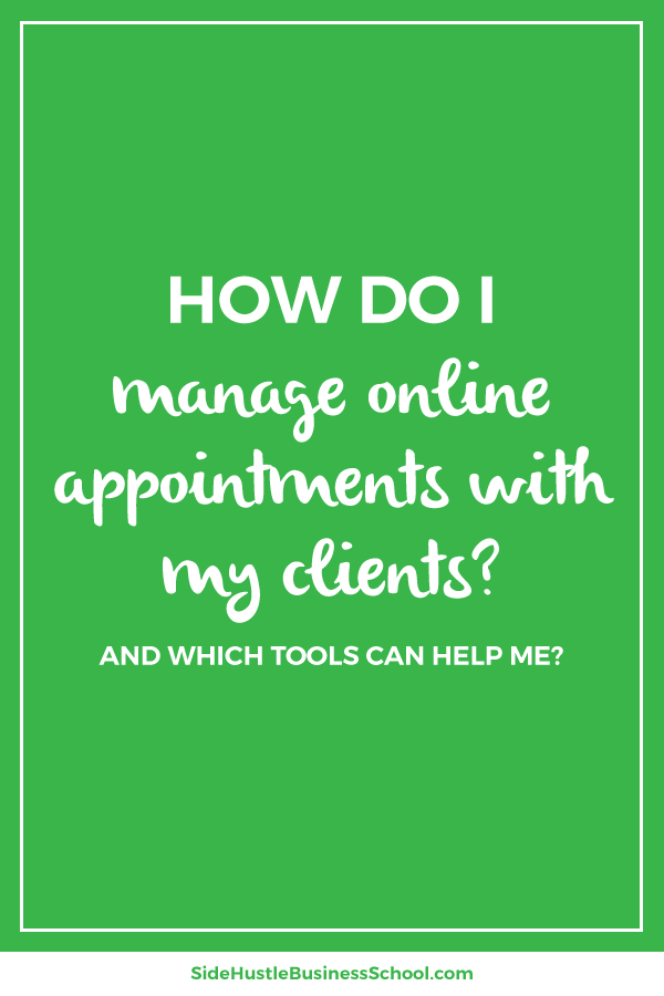 How Do I Manage Online Appointments With My Clients – Side Hustle Business School