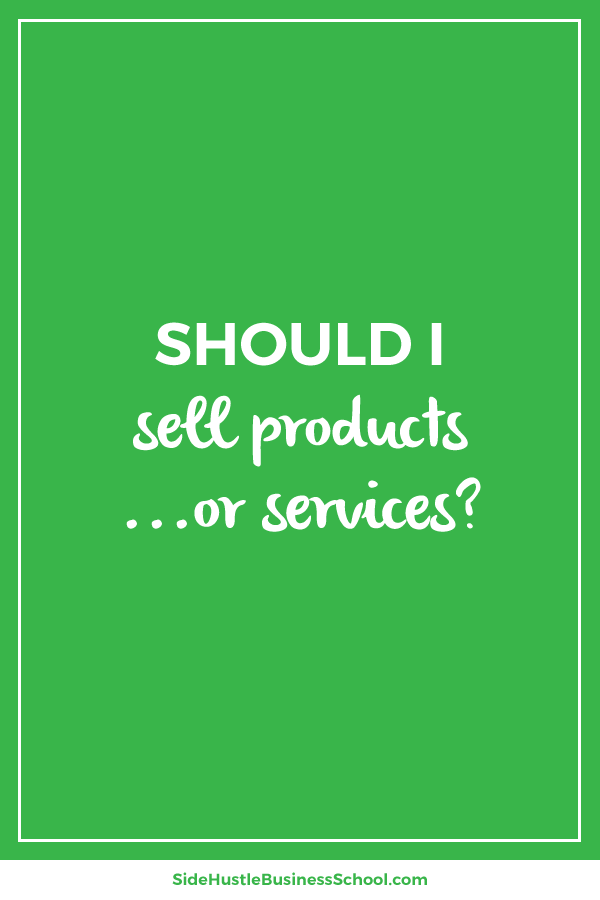 Should I sell products or services – Side Hustle Business School