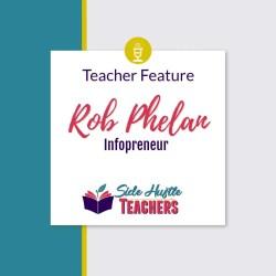 [Teacher Feature] Rob Phelan, Infopreneur