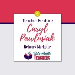 [Teacher Feature] Caryl Pawlusiak, Network Marketer