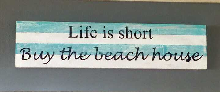 Life is Short, Buy the Beach House