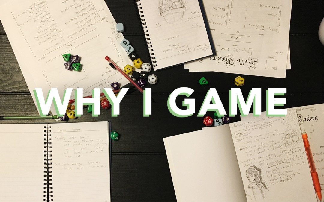 Why I Game: Gaming Helps Me Tell Stories