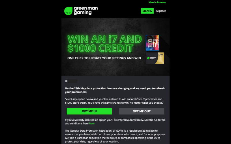 "An email from Green Man Gaming. The email opens with a large graphic reading ""WIN AN i7 AND $1000 CREDIT,"" and includes a bright green ""OPT ME IN"" button alongside a dark gray ""OPT ME OUT"" button. The text of the email mentions that readers may need to ""refresh [their] preferences."" Green Man Gaming, 2018."