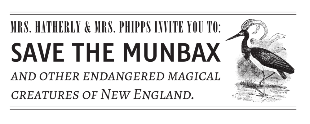 A leaflet advertising <i>Save the Munbax</i>. An etching of a bird-like creature is on the right of a block of text. The text reads: Mrs. Hatherly & Mrs. Phipps Invite You To: SAVE THE MUNBAX and other endangered magical creatures of New England.