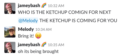 A screenshot of a Slack chat. The text reads: jameybash  		<div class='author-shortcodes'> 			<div class='author-inner'> 				 			</div> <!-- .author-inner --> 		</div> <!-- .author-shortcodes -->: WHO IS THE KETCHUP COMIGN FOR NEXT / @MELODY THE KETCHUP IS COMING FOR YOU // Melody: Bring it! XP // jameybash: oh its being brought [END]