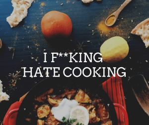 I F**king Hate Cooking