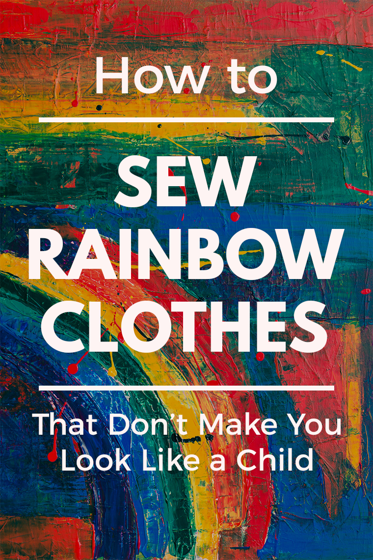 Rainbow clothes are fun (because rainbows are awesome, DUH). But I think grown-ups run the risk of looking too childish when they wear the rainbow. A little too twee, if you know what I'm saying. This post delivers 12 tips for adding adult-appropriate rainbow touches to your me-made clothes.