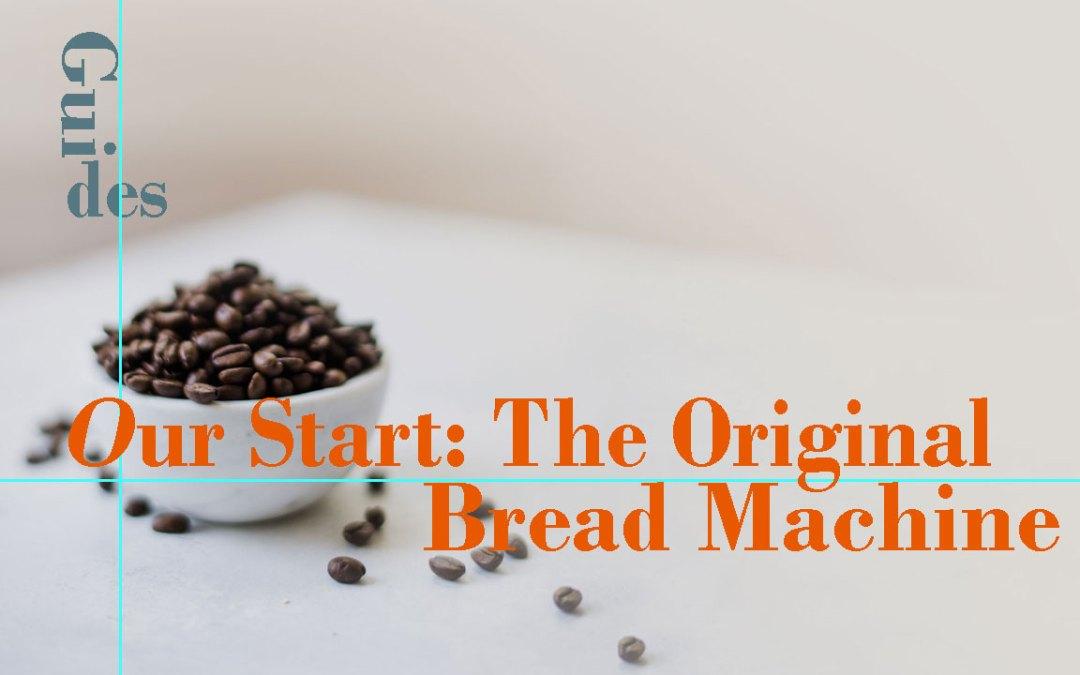 Our Origin: the Rewired Bread Machine