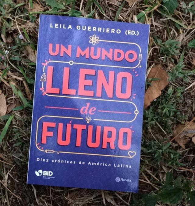 Un mundo lleno de futuro Leila Guerriero