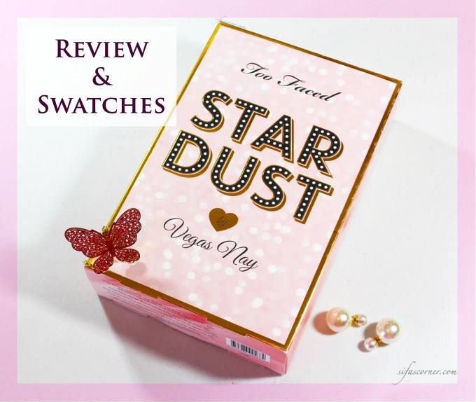 "REVIEW: Too Faced ""Star Dust"" by Vegas Nay"