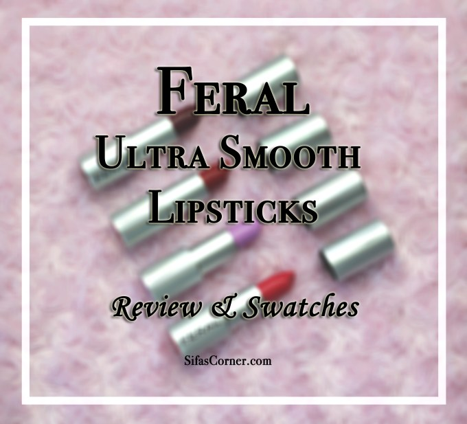 Review & Swatch: FERAL Ultra Smooth Lipsticks