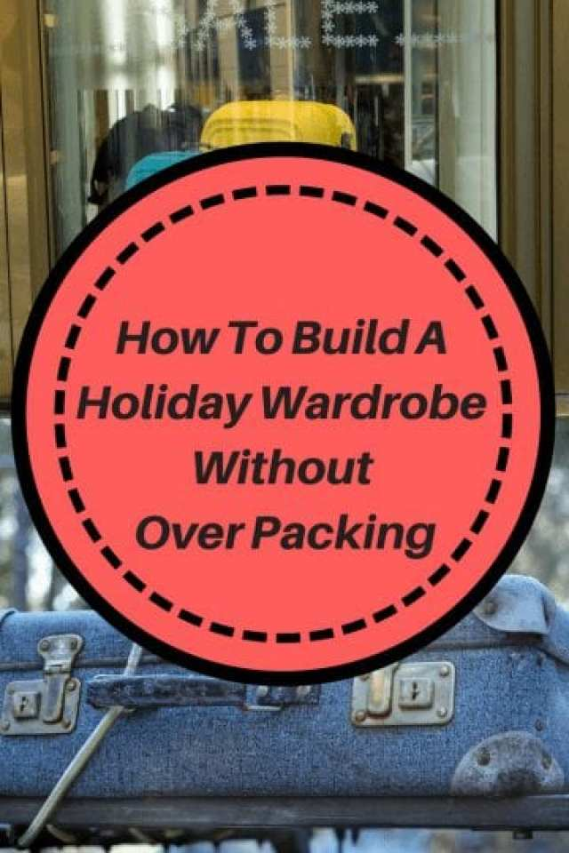 Holiday Wardrobe: How To Build One Without Over Packing