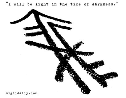 """I will be light in a time of darkness."""