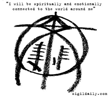 """I will be spiritually and emotionally connected to the world around me"""