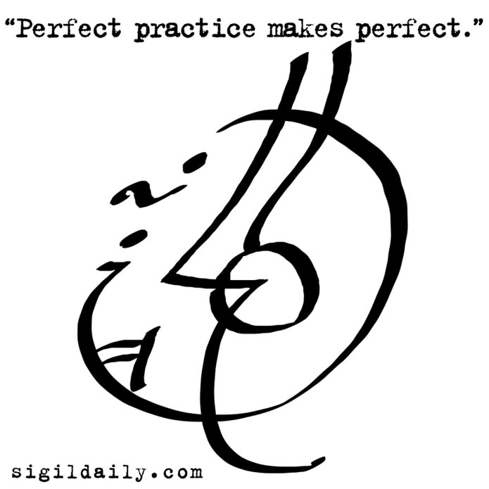 """Perfect practice makes perfect."""