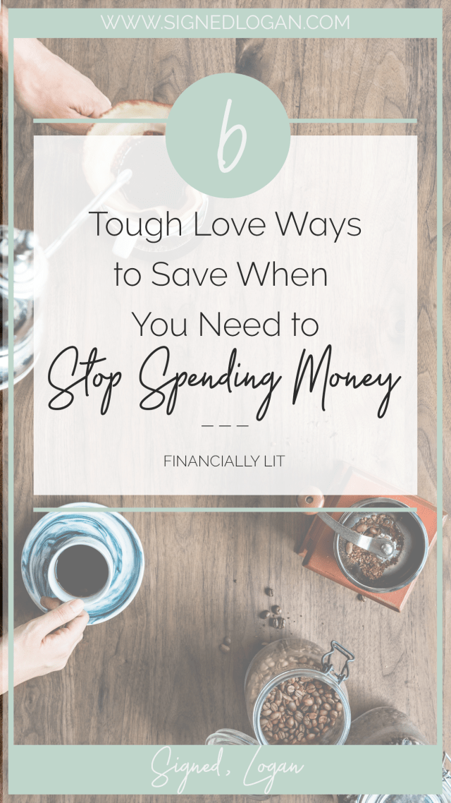 Tough Love Ways to Stop Spending Money, monthly budget, adulting, budgeting, budgeting help, how to create a budget, how to budget, budgeting mistakes, finances, finances help