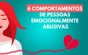 6 Comportamentos De Pessoas Emocionalmente Abusivas